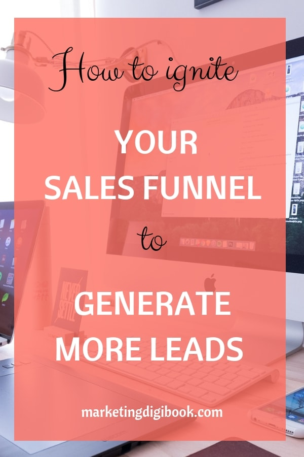 How to ignite your sales funnel to generate more leads HOw to create a sales funnel for beginners, sales funnel template sales funnels design sales funnel for online business tips ideas