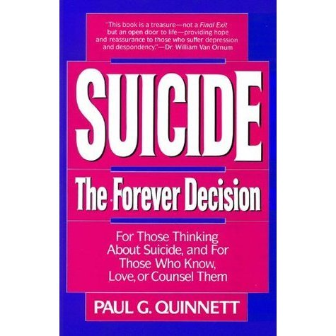 """Suicide: The Forever Decision"" By Paul G. Quinnett   This book is written for those thinking about suicide, and for those who know, love or counsel them.   Download  