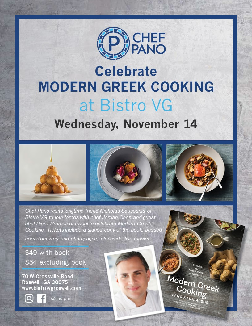 - Join us for an epic night of culture, friendship, and pallet pleasing perfection as Bistro VG celebrates chef Pano and his recently debuted cookbook, Modern Greek Cooking: 100 Recipes for Meze, Entrees and Desserts! Pano visits longtime friend Nicholas Sousounis of Bistro VG to join forces with executive chef Jordan Chen of Bistro VG and guest chef Piero Premoli of Pricci, to share a taste of his beloved Greek culture.