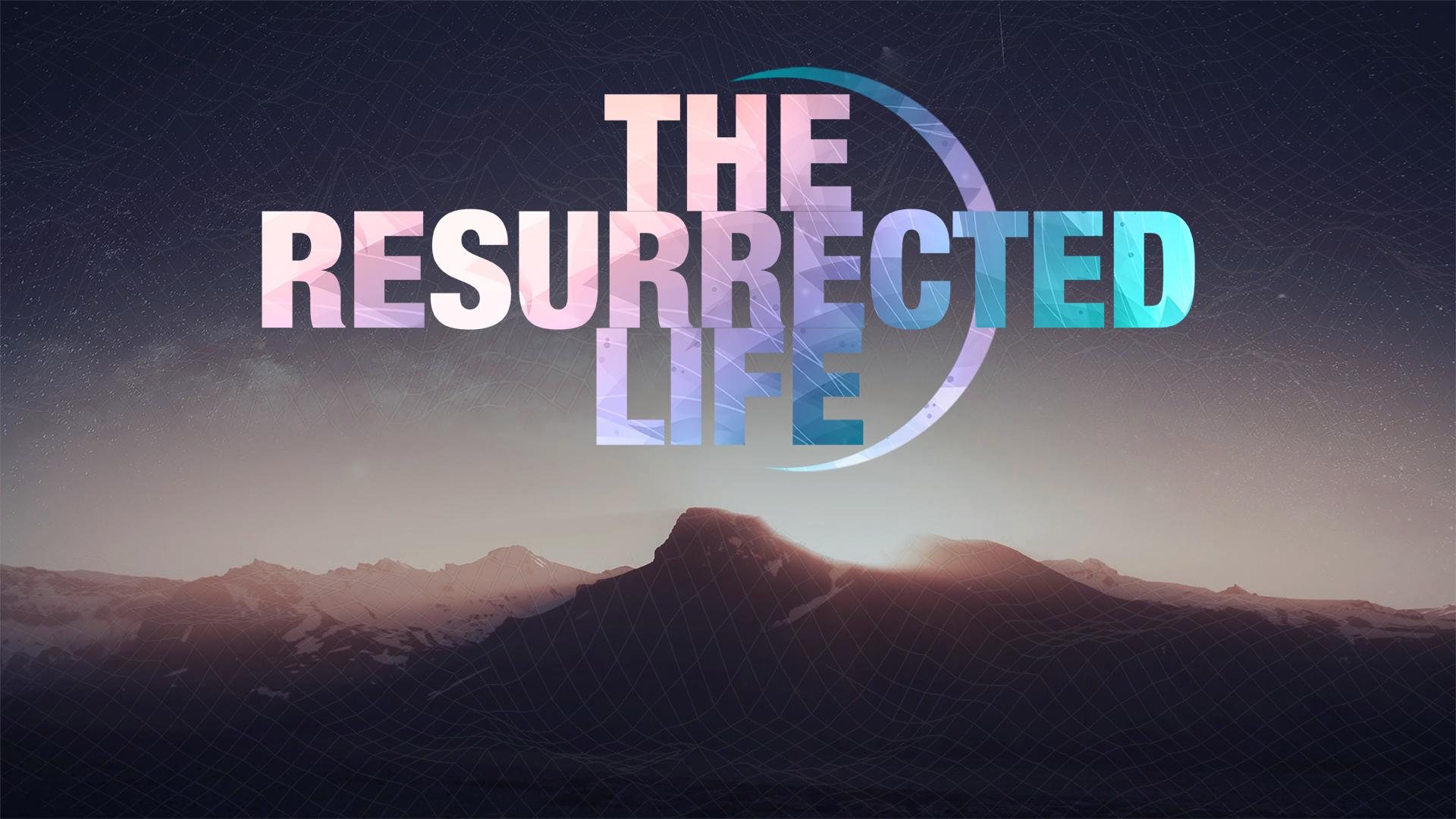 The Resurrected Life.jpg