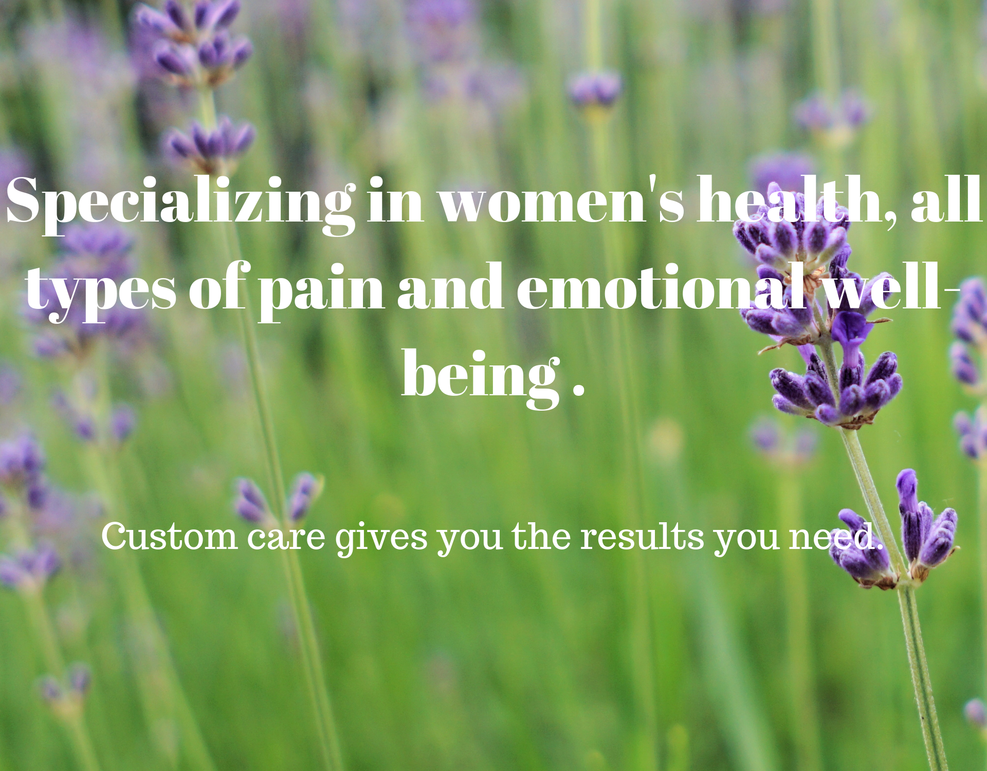 Specializing in women's health, emotional well-being and all types of pain..png