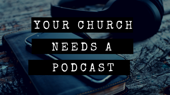 Your Church Needs a Podcast.png