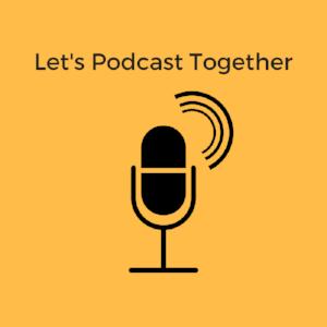 Lets Podcast Together.png