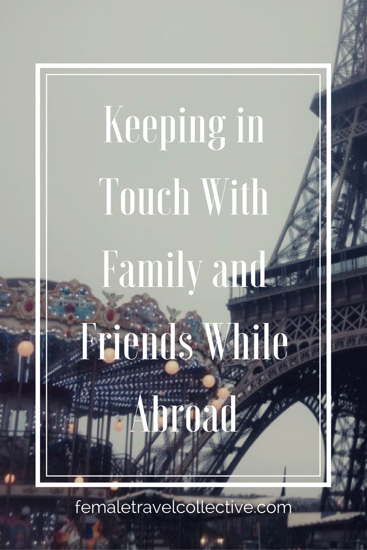 Keeping in Touch With Friends and Family Female Travel Collective Pnterest