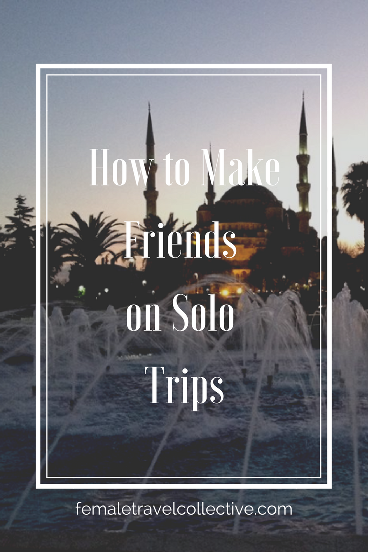 Pinterest How to make Friends on Solo Trips Female Travel Collective