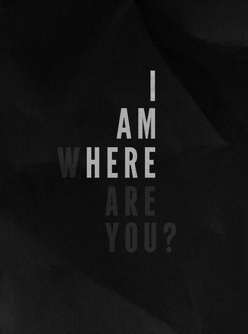 i-am-here-where-are-you-quote-1.jpg