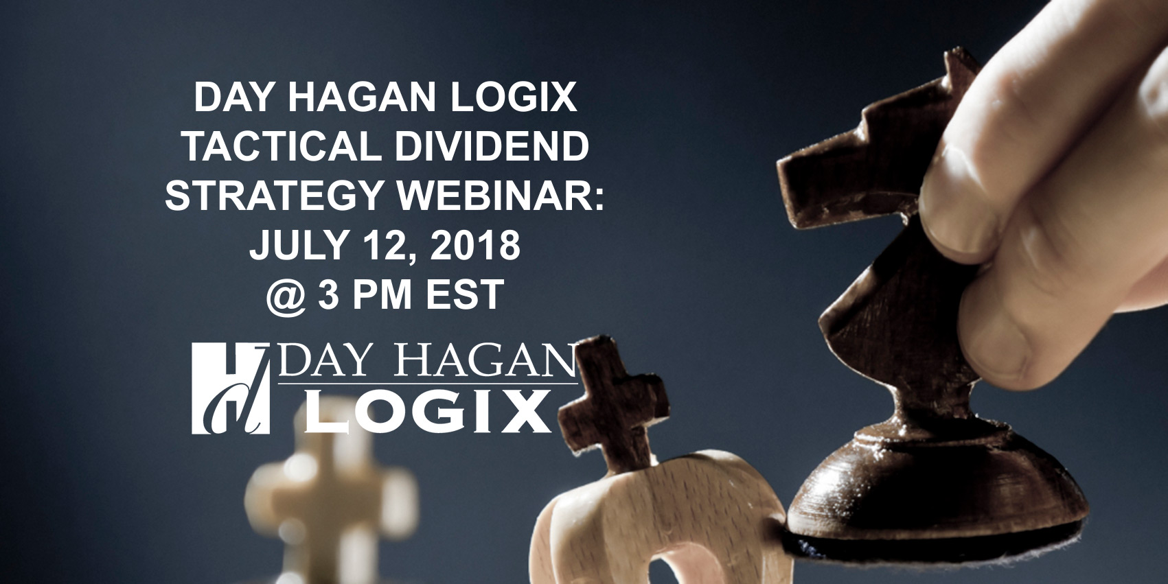Day Hagan Logix Tactical Dividend Strategy Webinar, July 12 2018 at 3 PM EST. Register at DayHaganLogix.com.