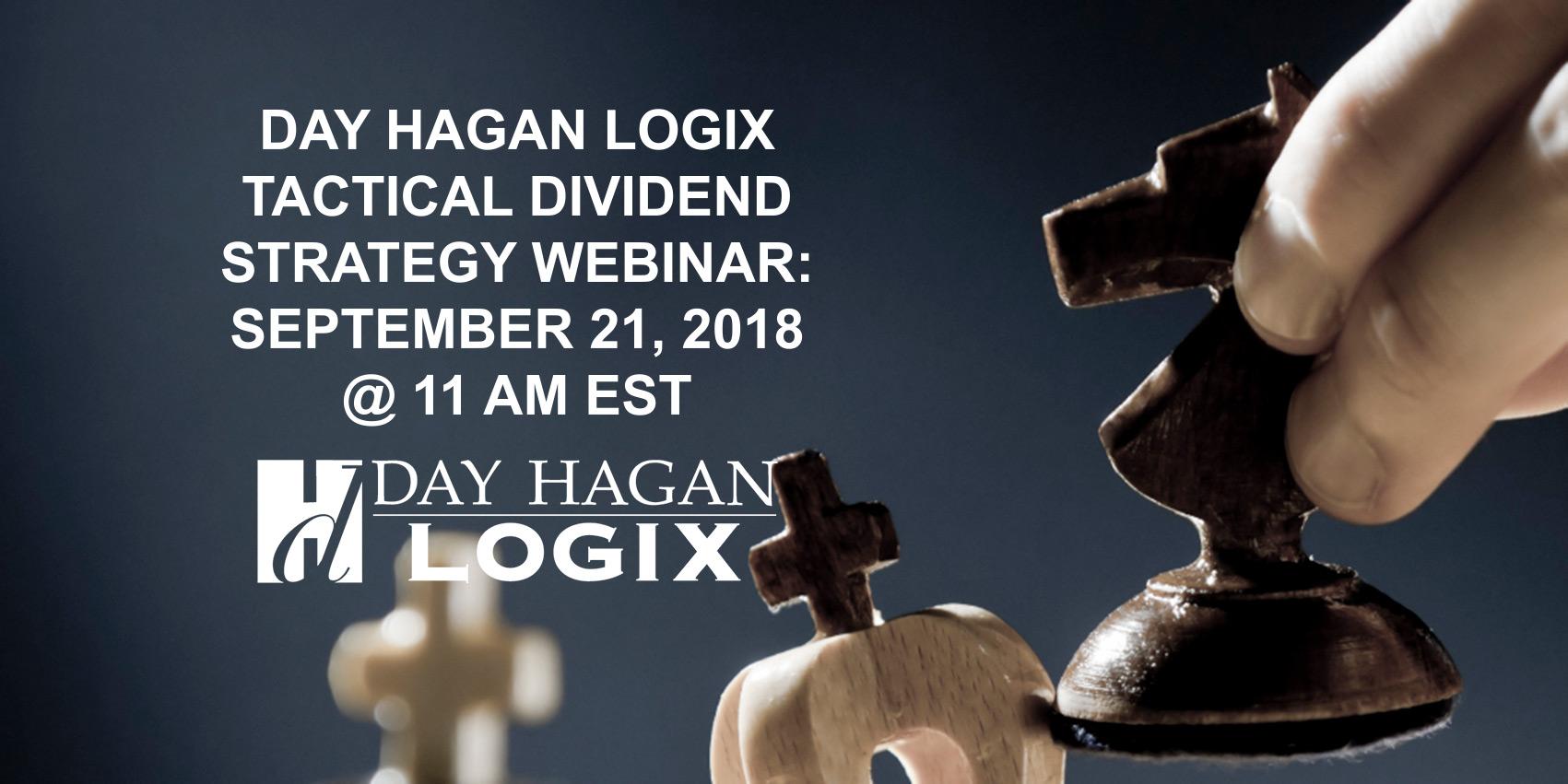 Day Hagan Logix Tactical Dividend Strategy Webinar, September 21, 2018 at 11 AM EST.