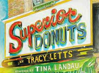 SUPERIOR DONUTS    MUSIC BOX THEATRE, BROADWAY   September 16th, 2009 through January 3rd, 2010  WRITER: TRACY LETTS  DIRECTOR: TINA LANDAU  Nominee: TONY AWARD  Winner: OUTER CRITICS CIRCLE, THEATRE WORLD