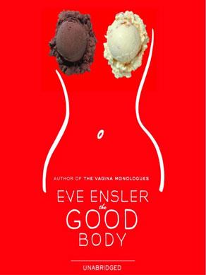 THE GOOD BODY    BOOTH THEATRE, BROADWAY   October 22, 2004 through December 19, 2004  WRITER: Eve Ensler  DIRECTOR: Peter Askin  STARRING: Eve Ensler   Good Body Online