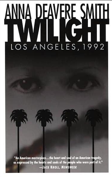 TWILIGHT: LOS ANGELES, 1992    CORT THEATRE, BROADWAY   April 10, 1994 through June 19, 1994  WRITER: Anna Deavere Smith  DIRECTOR: George C. Wolfe  STARRING: Anna Deavere Smith  Nominee: TONY AWARD  Winner: THEATRE WORLD, OUTER CRITICS CIRCLE, NEW YORK DRAMA CRITICS' CIRCLE, DRAMA DESK AWARD