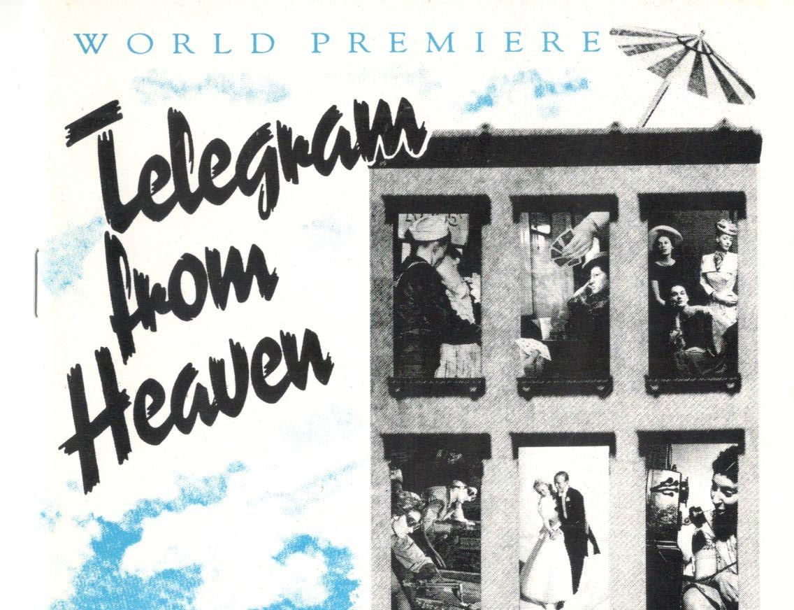 TELEGRAM FROM HEAVEN    HUDSON THEATRE, HOLLYWOOD   July 1992 through September 6, 1992  WRITERS: Dinah Manoff and Dennis Bailey  DIRECTOR: Dinah Manoff