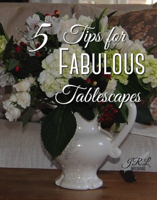 5 Tips for fabulous tablescapes