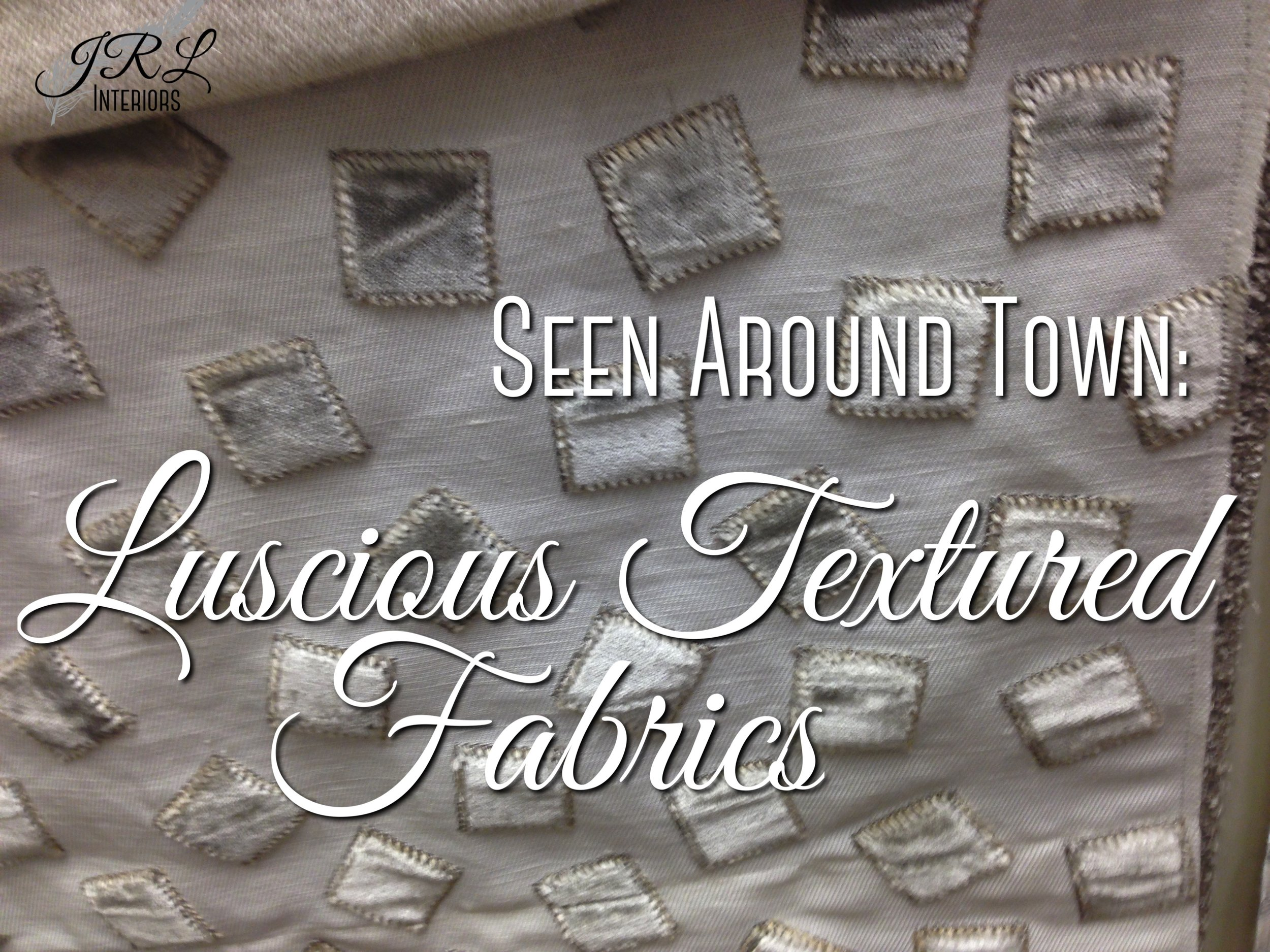 Seen Around Town. Luscious Textured Fabrics