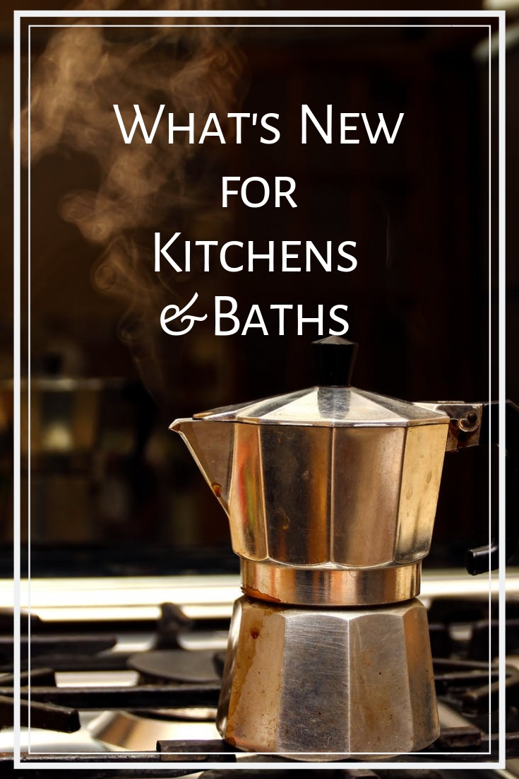 What's New for Kitchens and Baths in 2019.jpg