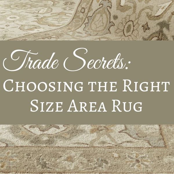 Trade Secrets: How to Choose the Right Size Area Rug
