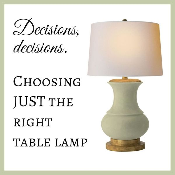 Decisions, decisions. Choosing JUST the right table lamp.jpg