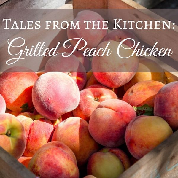 Tales from the Kitchen: Grilled Peach Chicken Recipe