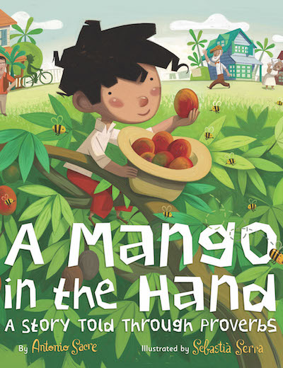 Francisco learns to pick a mango with the help of family proverbs.  (Ages 4-8)