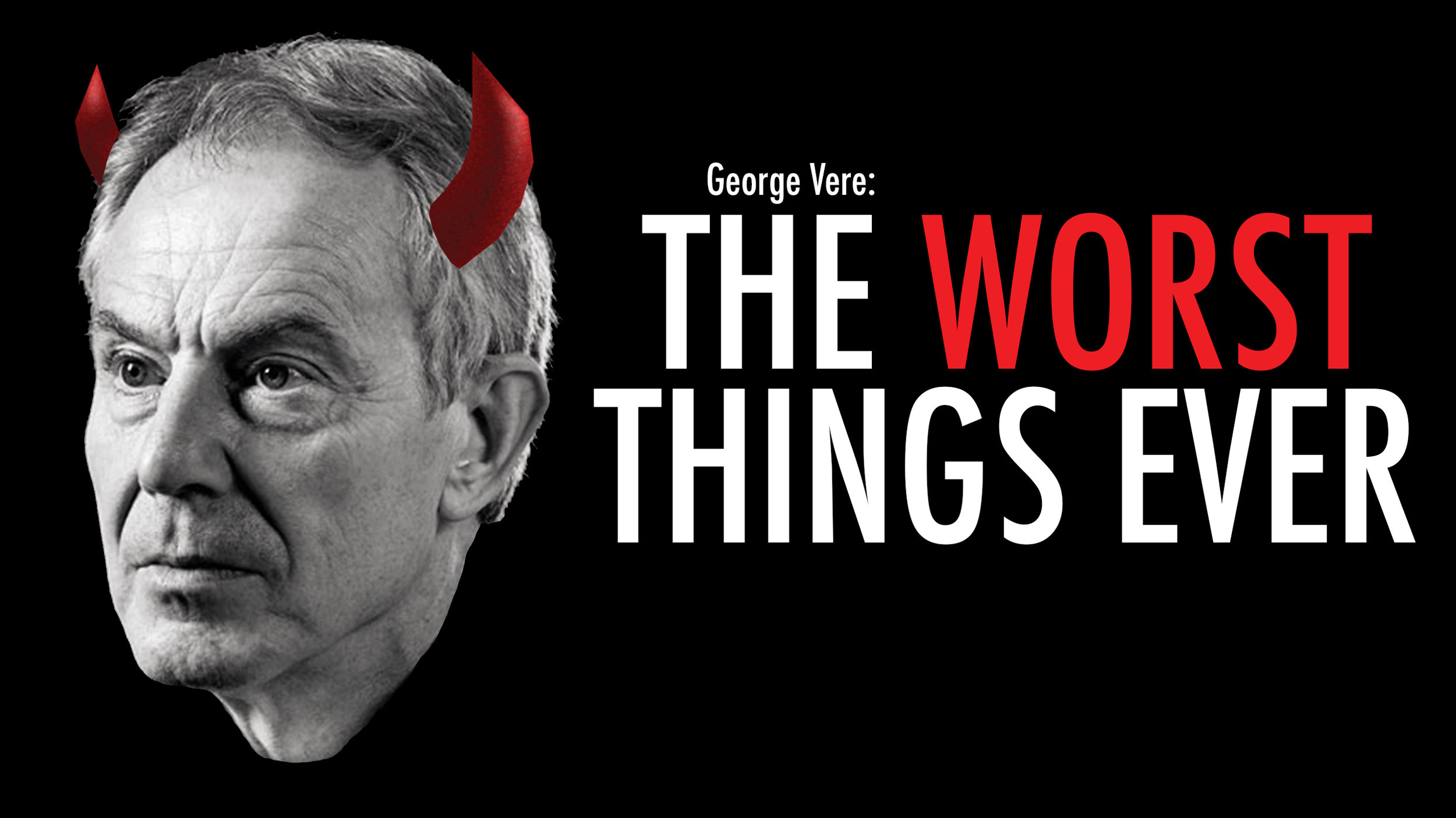 George Vere: The Worst Things Ever