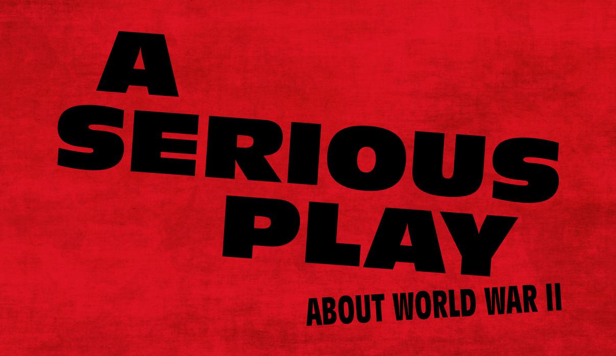 A Serious Play About World War II
