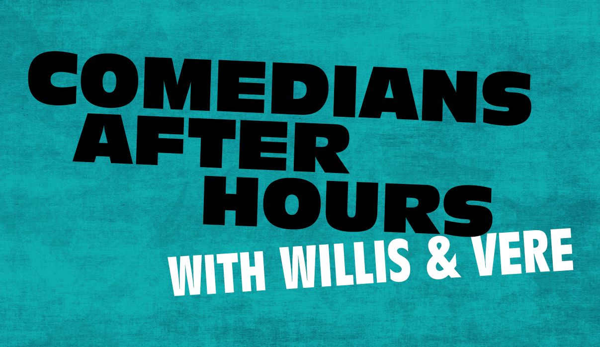 Comedians After Hours with Willis & Vere