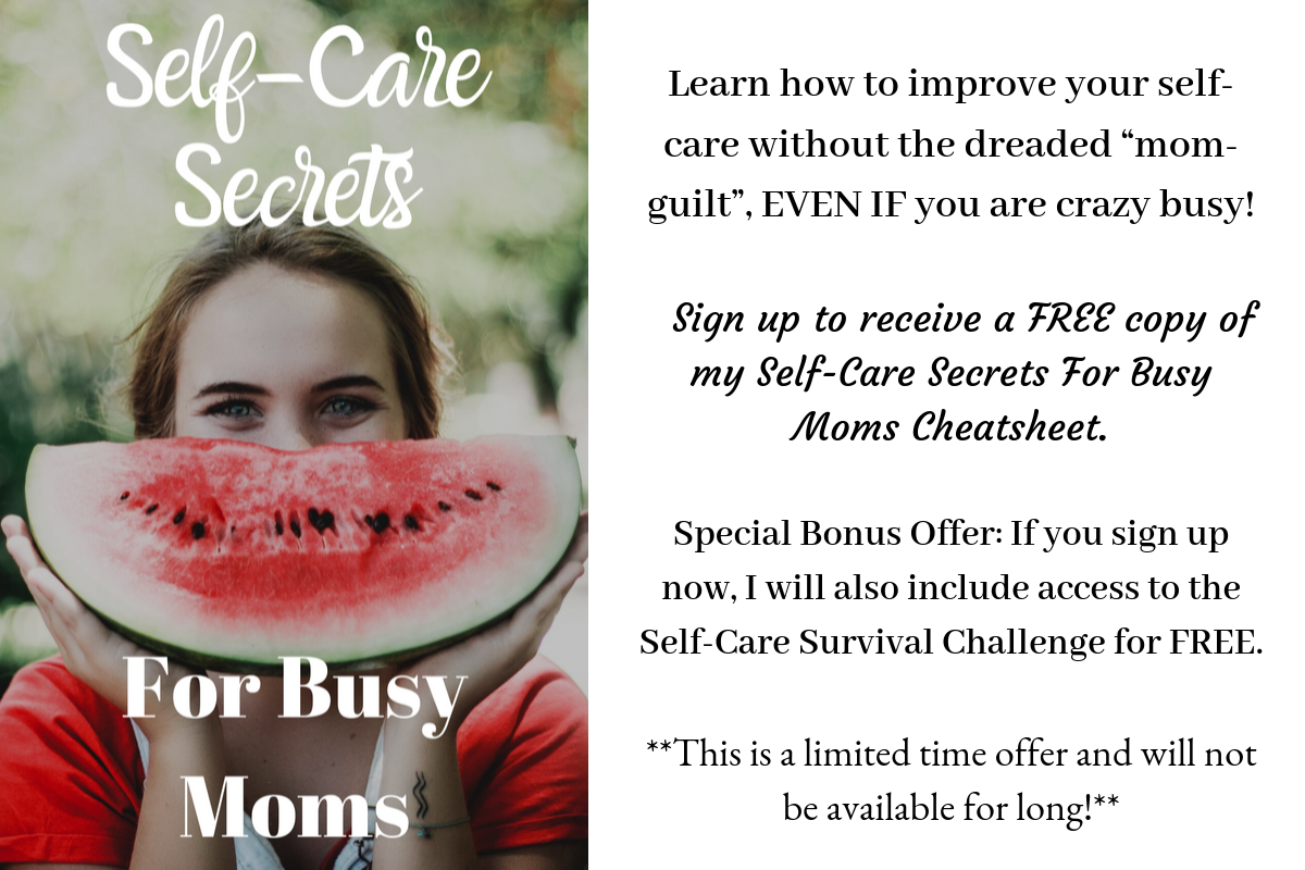"Learn how to improve your self-care without the dreaded ""mom-guilt"", EVEN IF you are crazy busy! Click the sign up link to receive a FREE copy of my Self-Care Secrets For Busy Moms Cheatsheet. Special Bonus Offer_ If.png"