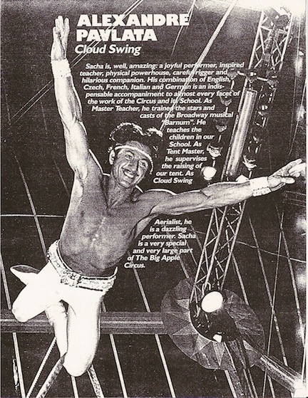 Sacha in the Big Apple Circus - Sacha was a star performer on cloud swing and tent master of the big apple circus in the 1980s. He was responsible for the near impossible task of raising the big apple circus tent at lincoln center the first time it ever went up there. he ran the big apple circus school and trained the award-winning acrobatic troupe the backstreet flyers.