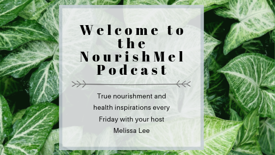 Welcome to the NourishMel Podcast.png