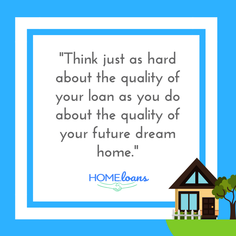 The Quality of your Home Loan Matters just as much as the Quality of your Home