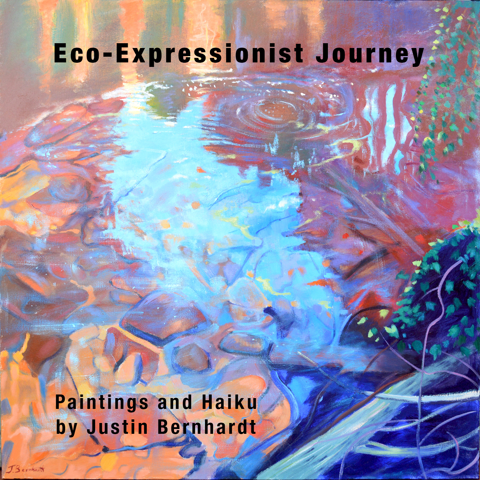 Eco-Expressionist Journey: - Paintings and Haiku by Justin Bernhardt