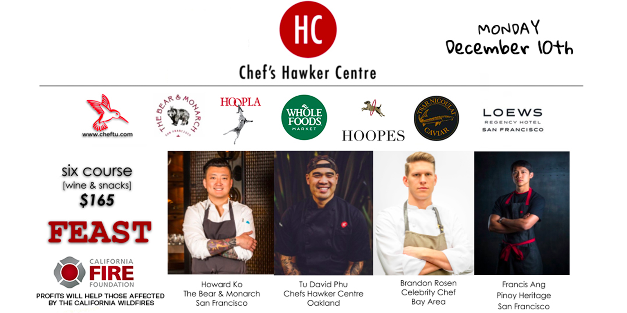 Howard Ko, Executive Chef of  The Bear & Monarch  is excited to partner with Chef's Hawker Centre for a memorable holiday feast for the senses.  Join us in the Bayview Terrace Presidential Suite at the  Loews Regency San Francisco  for canapes and libations. Followed by a 6 course plated dinner with wine pairing in The Bear & Monarch Private Dining Room.  All Star Chefs Howard Ko, Tu David Phu, Brandon Rosen and Francis Ang together will cook their Heritage Holiday Dishes.  Portions of the night's proceeds will be donated to the victims of the Northern California fires.