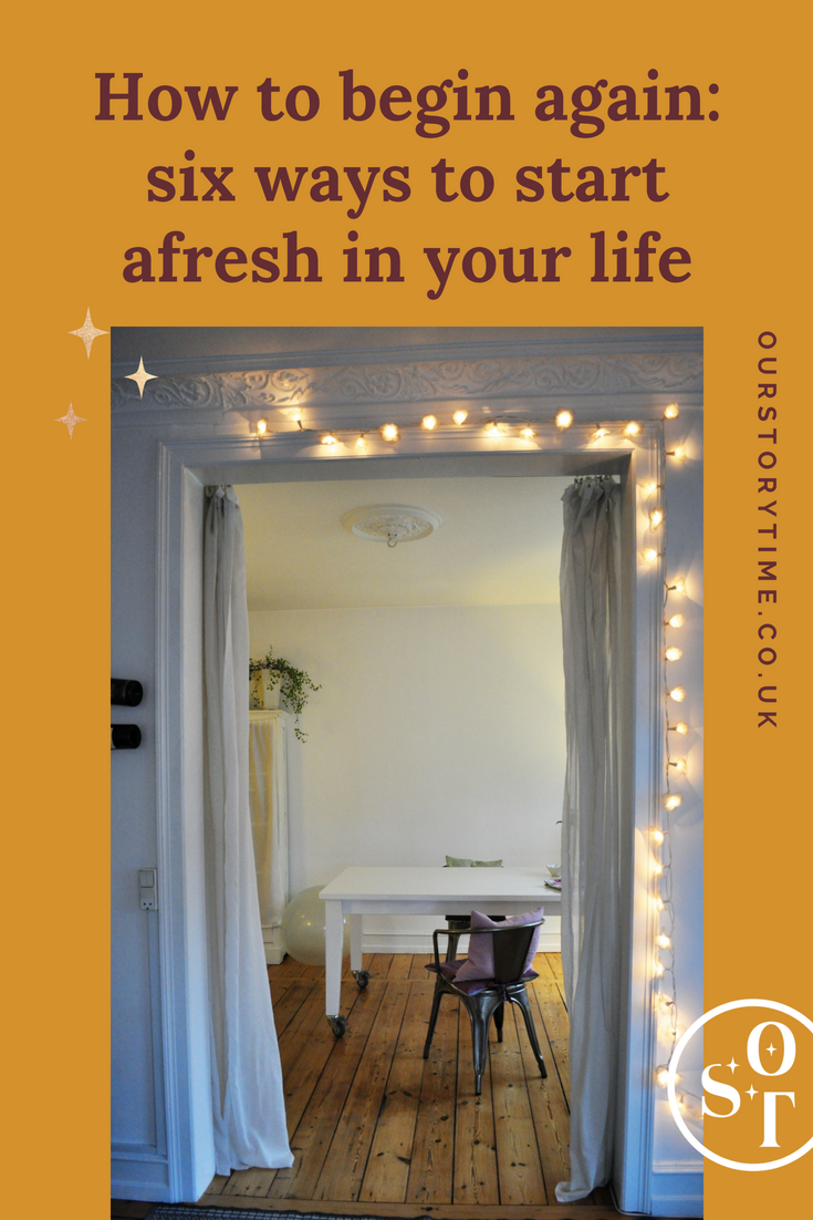 Starting over in life   Fresh starts life   new beginnings fresh starts   meaningful life purpose   life hacks every girl should know   how to begin again life   career change motherhood   career change   ourstorytime.co.uk