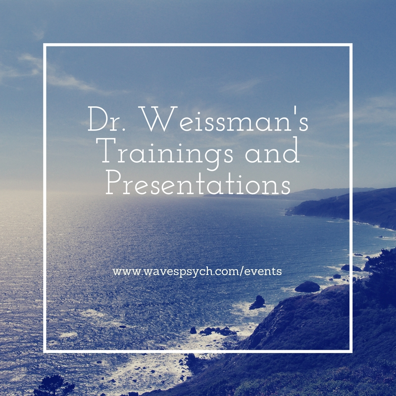 Dr. Weissman's Trainings and Presentations www.wavespsych.com/events