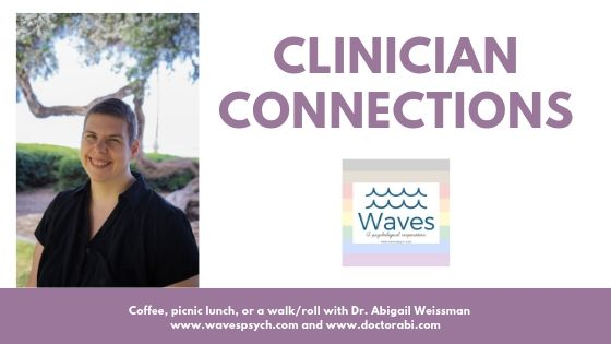 "Let's connect!  I  mage on left is Dr. Abigail Weissman, a white person with short brown hair and without her glasses. The right side of the frame reads ""Clinician Connections."" in purple Below that is an image of the Waves, A Psychological Corporation's logo and website over the Philly Rainbow flag. Across the bottom of the image is a purple banner with white lettering reading, ""Coffee, picnic lunch, or a walk/roll with Dr. Abigail Weissman on the top line. The bottom line reads www.wavespsych.com and www.doctorabi.com"