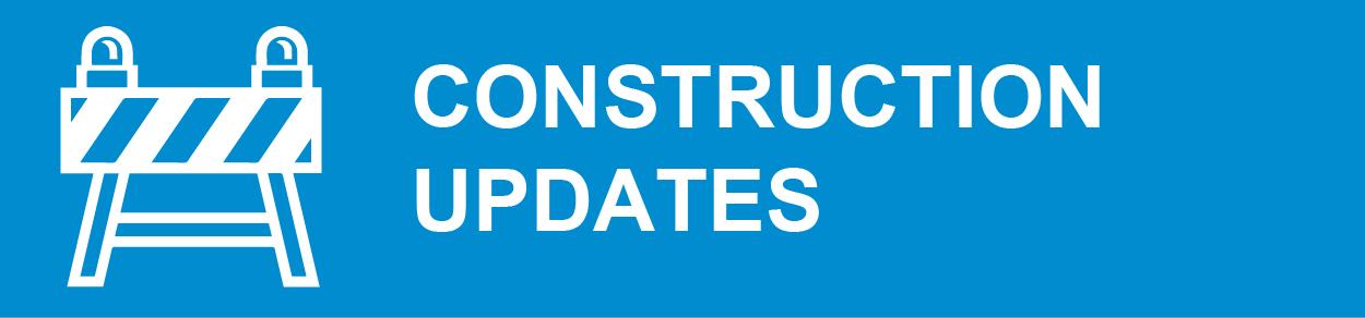Quick Links_CONSTRUCTION UPDATES.jpg