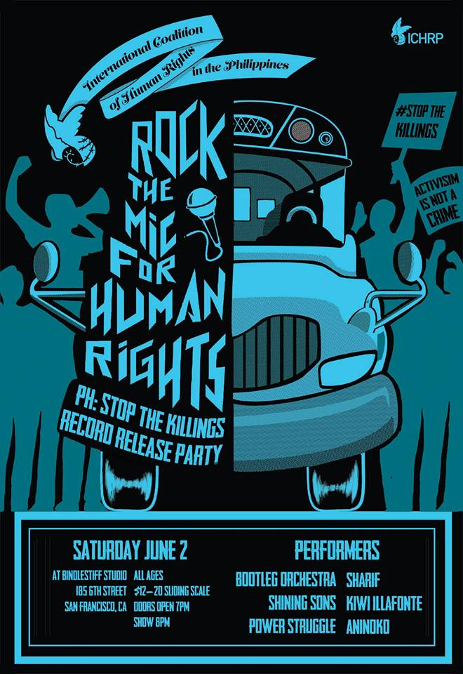 - June 2, 2018This is a benefit show for ICHRP US International Coalition for Human Rights in the Philippines(ICHRP), Rock the MIC for Human Rights PH: Stop The Killings record release party :Bindlestiff Studio185 6th StSan Francisco, Ca 94103All Ages, $12-$20 sliding scale, doors open 7:00pm, show 8:00pm.Performers:Bootleg Orchestra(from Long Beach, Ca)Shining Sons(from Long Beach, Ca)Power StruggleSharifKiwi IllafonteAninoKoFlyer design by:Jessylyn Los BanosRock the MIC for Human Rights in the Philippines - Stop The Killings! RECORD RELEASE PARTYSaturday June 2, 2018 /7 pm / San Francisco / CAIn partnership with Bindlestiff Studios, Aninoko, and the International Coalition for Human Rights in the Philippines (ICHRP-NorCal)On April 19, 2018, ICHRP-USA released Rock the MIC for Human Rights... Stop the Killings, a compilation album that brings attention to the ongoing human rights crisis in the Philippines.From throughout the US, Filipino American artists and allies from multiple genres and disciplines like hip-hop, poetry, folk music, beat-production, and punk joined forces to create this masterful piece of art and culture. Rock the MIC... stimulates musical sensibilities while also educating the listener about the human rights violations being waged on the Filipino people by the repressive Duterte government which is fully backed by Trump and the pro-war establishment.Rock the MIC for Human Rights has been referred to as the current soundtrack for Filipino activism. A collection of songs that inspires new generations of activist, while reinvigorating the spirit of those on the frontline struggling for a just and peaceful homeland.The San Francisco release party will feature performances by artists on the album like L.A. based Bootleg Orchestra, Long Beach rap duo Shining Sons, Beatrock Music rapper Power Struggle, and Palestinean liberation rapper Sharif. There will be additional performances by Kiwi Illafonte and Bay Area Pinoy punks, Aninoko.