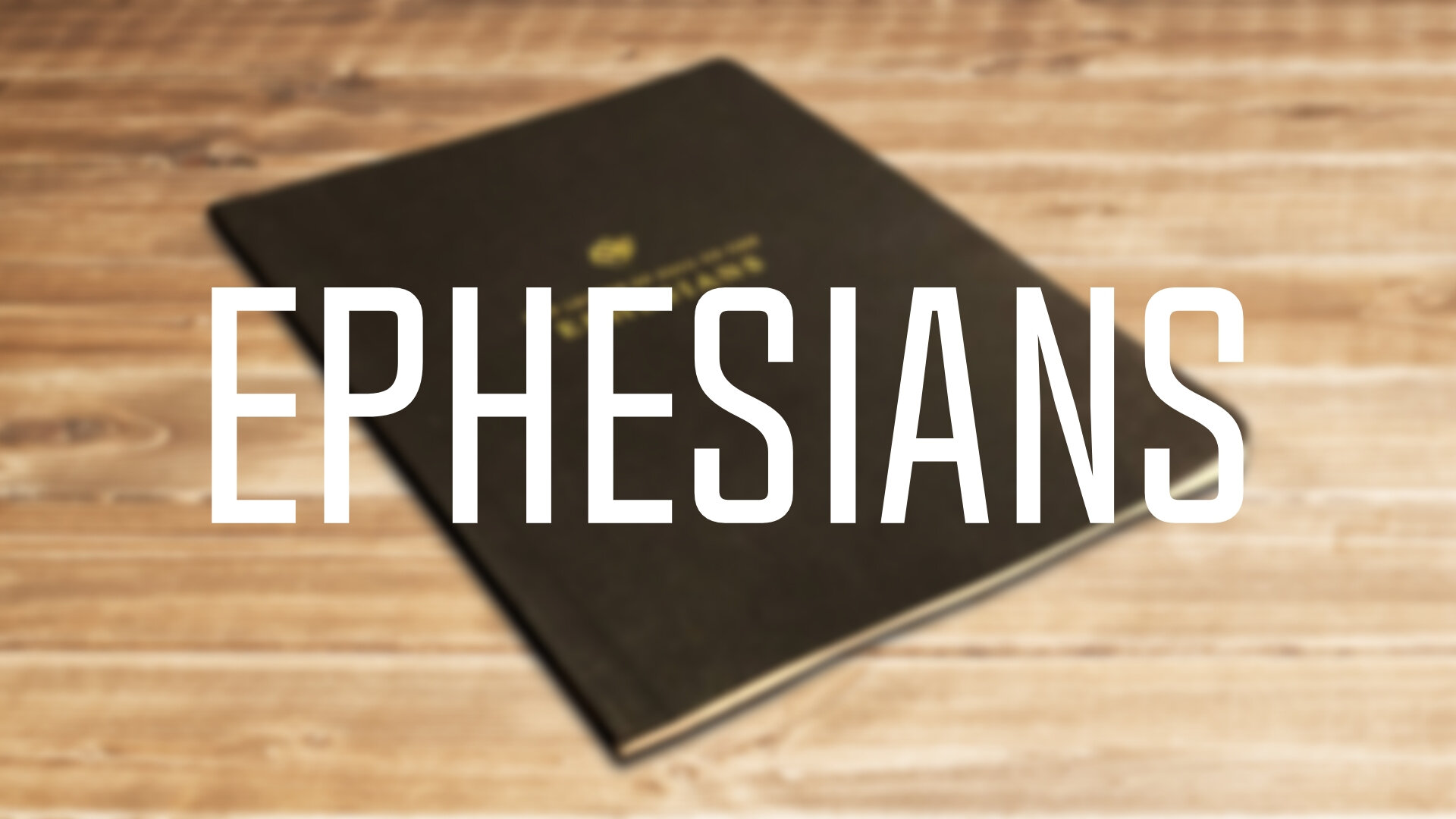 Ephesians #1      Ephesians #2      Ephesians #3