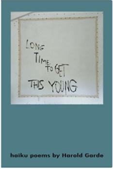 Long Time to Get This Young: Haiku Poems by Harold Garde - Paperback – July 17, 2016