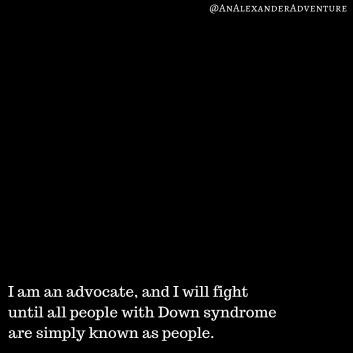 i-am-an-advocate-and-i-will-fight-until-all-people-with-down-syndrome-are-simply-known-as-people.png