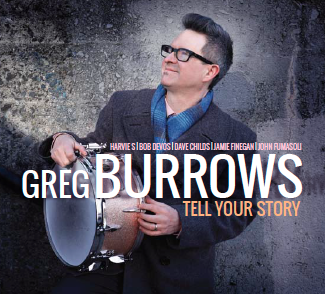 Tell Your Story - After years of work as a session drummer and sideman on many music projects, bands, and professional New York music jobs of all kinds, Greg Burrows steps out of the standard fare of anonymous behind-the-scenes drummers who focus on playing generic music to earn a living, and makes an original statement as leader and drummer on Tell Your Story.
