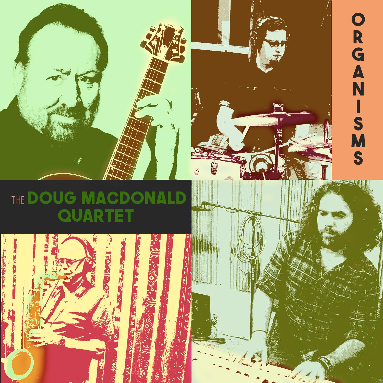 Doug MacDonald Quartet - OrganismsDoug MacDonald - GuitarBob Sheppard - Tenor SaxophoneCarey Frank - B3 OrganBen Scholz - Drums