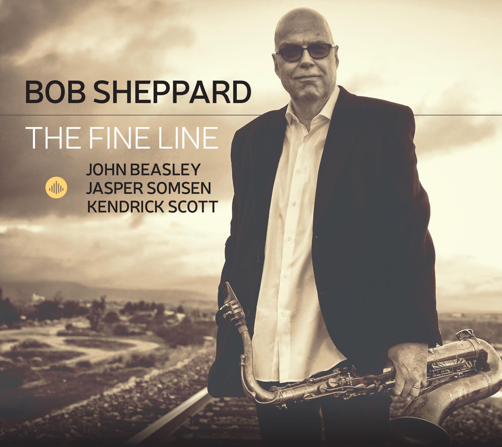 The Fine Line - Bob Sheppard - SaxophoneJohn Beasley- KeyboardsJasper Somsen - Bass Kendrick Scott - Drums Mike Cottone - Trumpet (2)Simon Moullier - Vibraphone (1,6,8)Maria Puga Lareo - Vocals (3) Benjamin Shepherd - Electric Bass (2,4)Aaron Serfaty - Percussion (3,6)