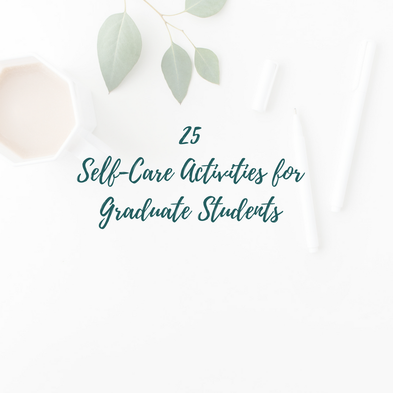 25Self-Care Activities forGraduate Students graphic.png