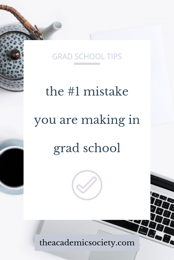 the number one mistake you are making in grad school and it's not your coursework or your research, grad school tips, grad school advice, the academic society, for grad students and faculty members