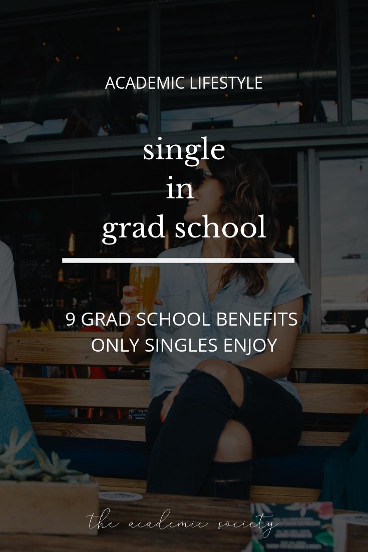 9 Benefits of Being Single in Grad School, Grad School Advice, Grad School Tips, The Academic Society