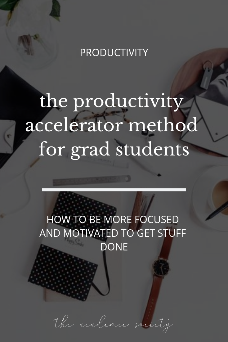 The Productivity Accelerator Method for grad students to be more focused and get stuff done in grad school | The Academic Society