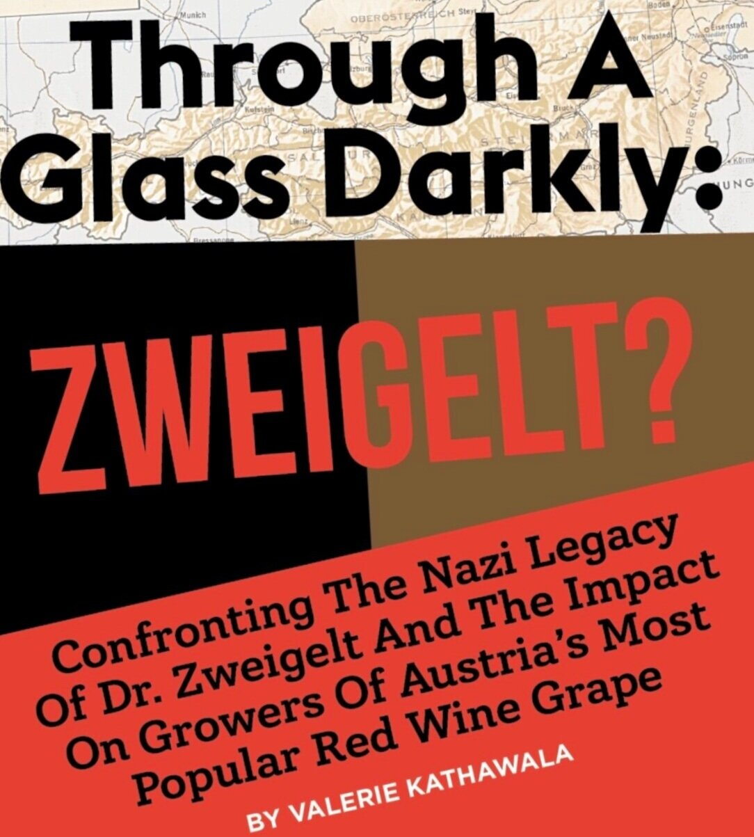 Through a glass darkly: Zweigelt? - Confronting the Nazi legacy of Dr. Zweigelt and the impact on growers of Austria's most popular red wine grape. September 2019