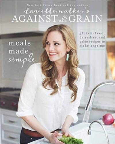 Against All Grain Meals Made Simple Cookbook