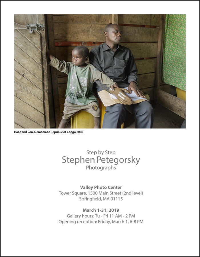 Step by Step   Photographs by   Stephen Petegorsky      Valley Photo Center  , Tower Square 1500 Main St, Springfield, MA 01103    March 1-31, Tu-Fri 11 am-2 pm, Opening reception March 1, 6-8 pm  Since 1998, Stephen Petegorsky has been documenting the work of the   Polus Center for Social and Economic Development  , a small human services agency that seeks to improve the lives of victims of conflict and people with disabilities. He has traveled with them to Nicaragua, Honduras, Peru, Colombia, Ethiopia, Jordan, Tajikistan, and the Democratic Republic of Congo.  Their efforts have led to the creation of prosthetics clinics, a leadership institute for people with disabilities, a fund to assist landmine victims in coffee-growing countries, and a rehabilitation center serving Syrian refugees.  The aim of this ongoing body of photographic work is not simply to show the horror or sadness of limb loss and disability, but rather to create a compassionate view of people who have suffered, and to depict the efforts being made to help them lead better lives.  People with disabilities in poor countries are typically at a severe disadvantage regarding employment, mobility, and access to their community. Losing a limb often means losing the ability to earn a living, to get an education, or to acquire new job skills. Thus the possibility of receiving a prosthetic limb, a wheelchair, or other forms of assistance is of life-changing significance to individuals, their families, and their communities. It can determine whether someone can rebuild his or her life and be self-reliant, or if they will instead remain dependent and indigent.     Stephen Petegorsky     is an artist and freelance photographer based in Florence, Massachusetts. Born in New York City, he graduated from Amherst College and later received his M.F.A. in Photography from Rhode Island School of Design. He has taught at Amherst College, Smith College, Hampshire College, and the University of Connecticut.    His work has been exhibited internationally, and is in collections throughout this country as well as in Europe.